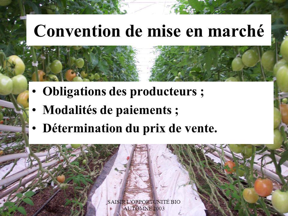 SAISIR L OPPORTUNITÉ BIO AUTOMNE 2003 Convention de mise en marché Obligations des producteurs ; Modalités de paiements ; Détermination du prix de vente.