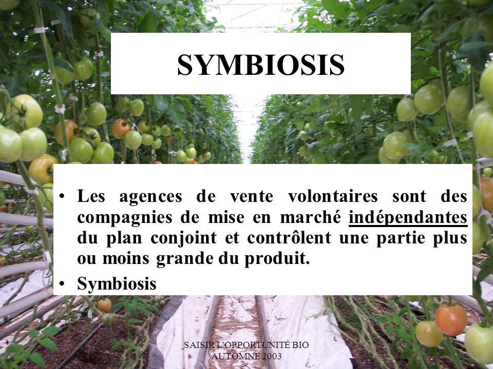 SAISIR L OPPORTUNITÉ BIO AUTOMNE 2003 SYMBIOSIS Les agences de vente volontaires sont des compagnies de mise en marché indépendantes du plan conjoint et contrôlent une partie plus ou moins grande du produit.