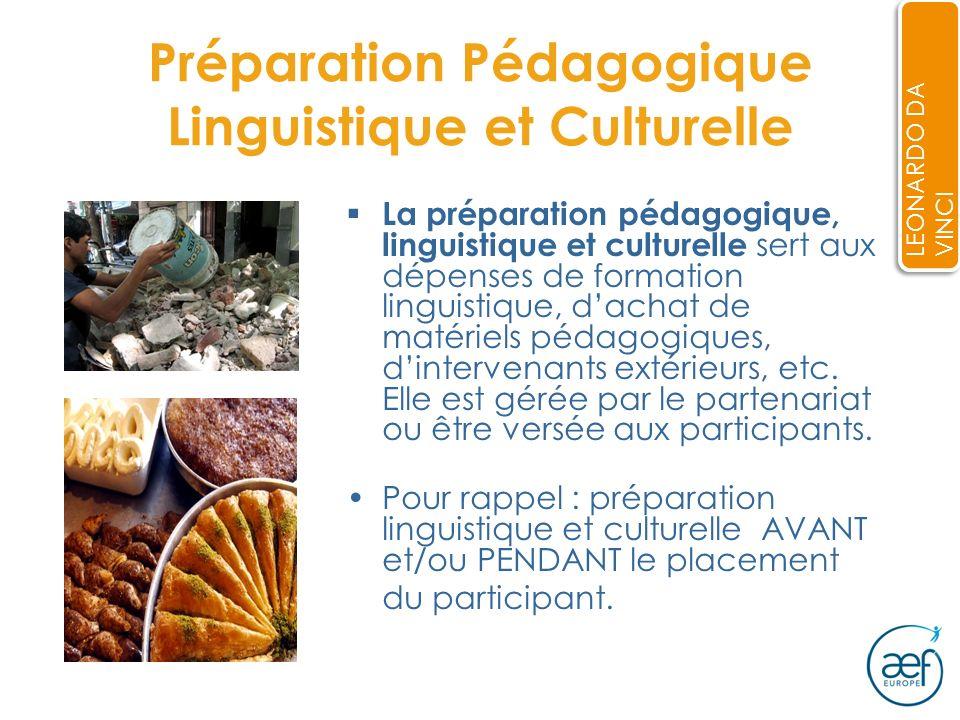 9 Préparation Pédagogique Linguistique et Culturelle La préparation pédagogique, linguistique et culturelle sert aux dépenses de formation linguistique, dachat de matériels pédagogiques, dintervenants extérieurs, etc.