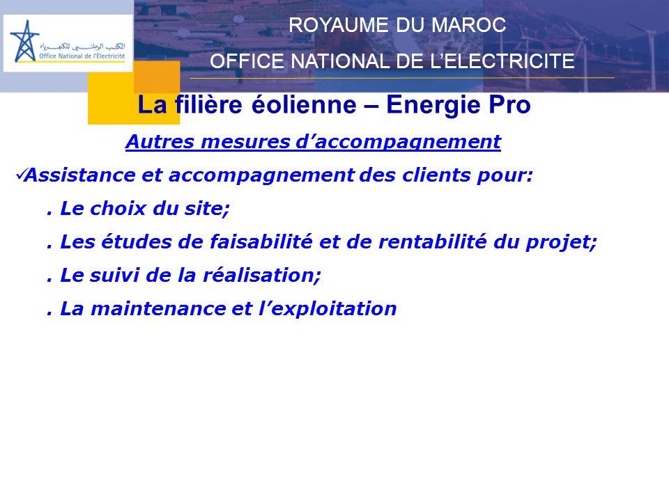 La filière éolienne – Energie Pro ROYAUME DU MAROC OFFICE NATIONAL DE LELECTRICITE Autres mesures daccompagnement Assistance et accompagnement des clients pour:.
