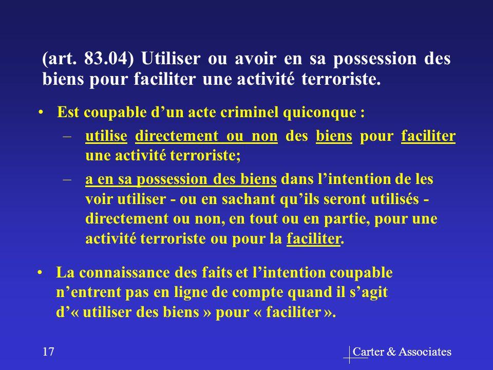Carter & Associates17 Est coupable dun acte criminel quiconque : –utilise directement ou non des biens pour faciliter une activité terroriste; –a en s