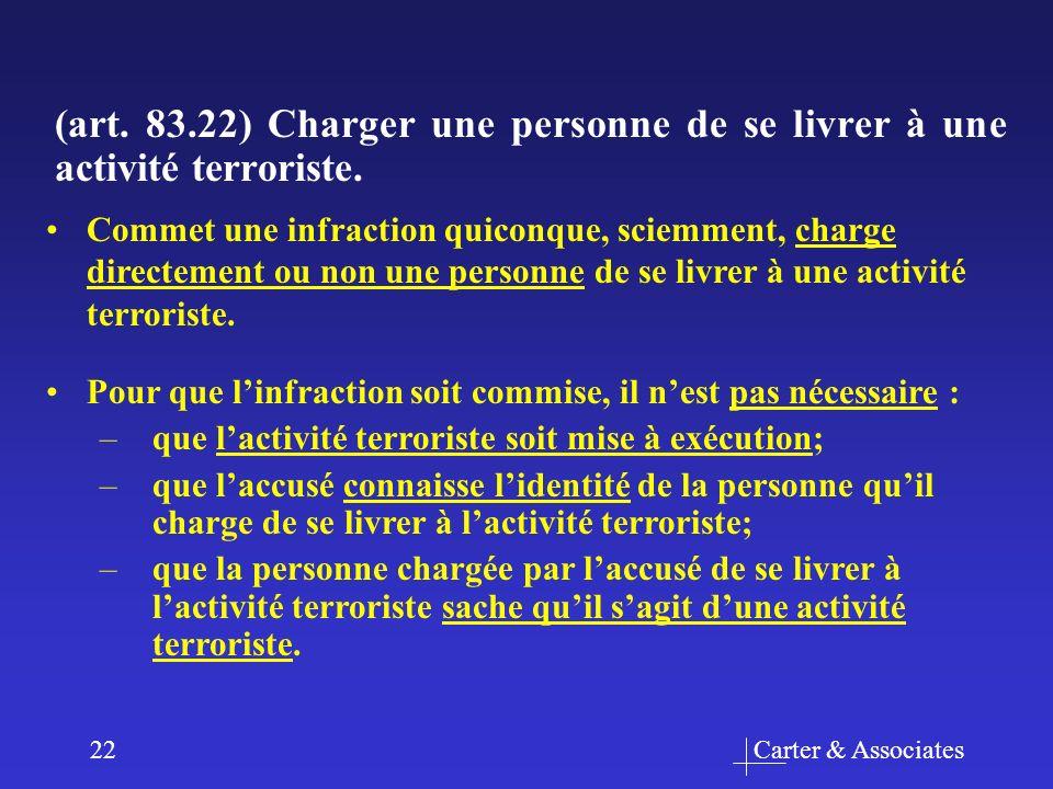 Carter & Associates22 (art. 83.22) Charger une personne de se livrer à une activité terroriste. Pour que linfraction soit commise, il nest pas nécessa