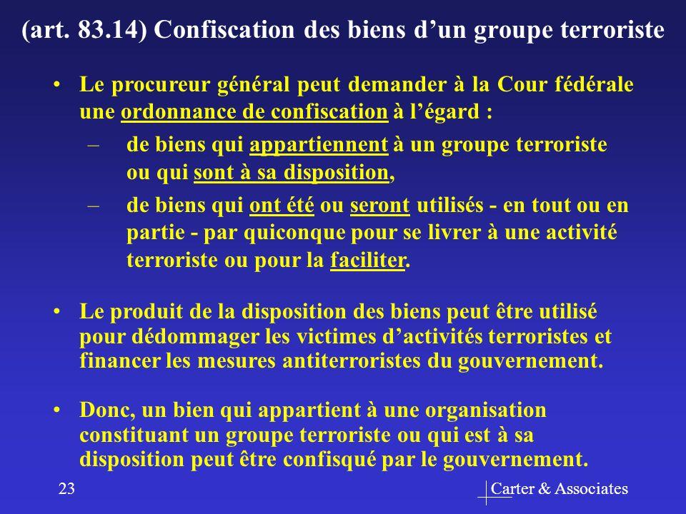 Carter & Associates23 (art. 83.14) Confiscation des biens dun groupe terroriste Donc, un bien qui appartient à une organisation constituant un groupe