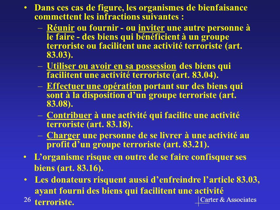 Carter & Associates26 Dans ces cas de figure, les organismes de bienfaisance commettent les infractions suivantes : –Réunir ou fournir - ou inviter une autre personne à le faire - des biens qui bénéficient à un groupe terroriste ou facilitent une activité terroriste (art.