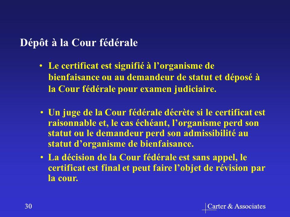 Carter & Associates30 Le certificat est signifié à lorganisme de bienfaisance ou au demandeur de statut et déposé à la Cour fédérale pour examen judiciaire.