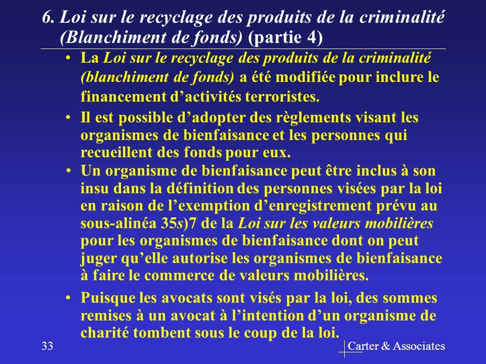 Carter & Associates33 6.Loi sur le recyclage des produits de la criminalité (Blanchiment de fonds) (partie 4) Puisque les avocats sont visés par la loi, des sommes remises à un avocat à lintention dun organisme de charité tombent sous le coup de la loi.