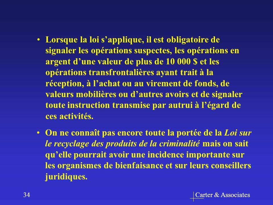Carter & Associates34 Lorsque la loi sapplique, il est obligatoire de signaler les opérations suspectes, les opérations en argent dune valeur de plus