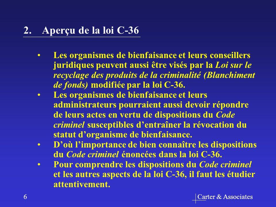Carter & Associates6 2.Aperçu de la loi C-36 Les organismes de bienfaisance et leurs conseillers juridiques peuvent aussi être visés par la Loi sur le