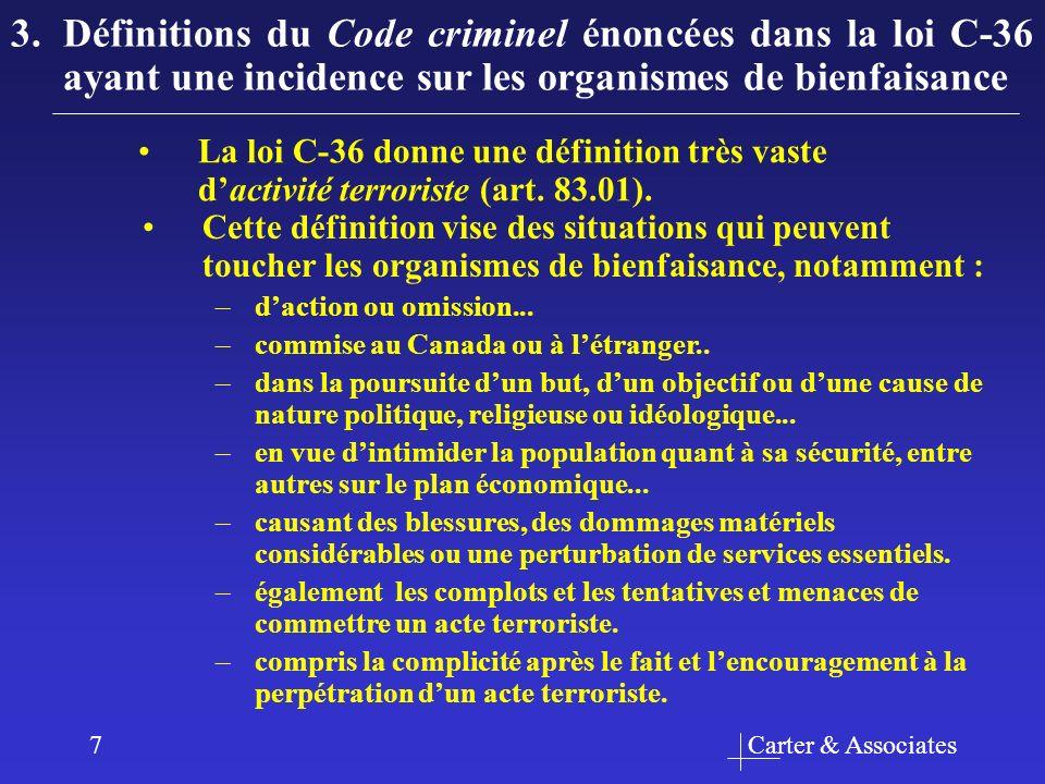 Carter & Associates7 3.Définitions du Code criminel énoncées dans la loi C-36 ayant une incidence sur les organismes de bienfaisance La loi C-36 donne une définition très vaste dactivité terroriste (art.