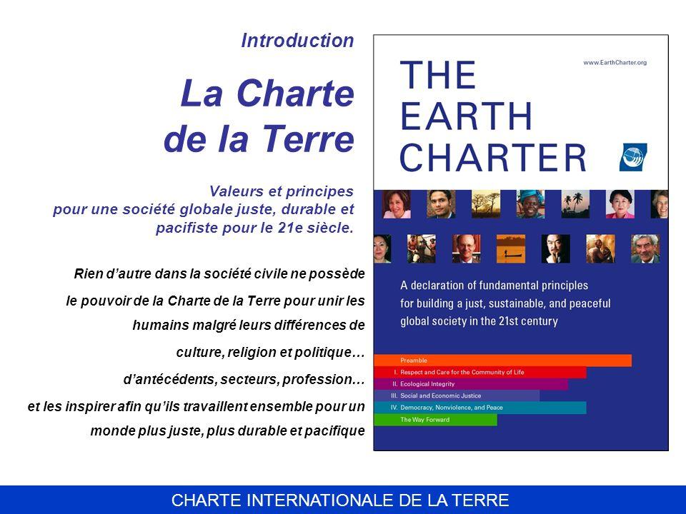 CHARTE INTERNATIONALE DE LA TERRE Introduction La Charte de la Terre Valeurs et principes pour une société globale juste, durable et pacifiste pour le