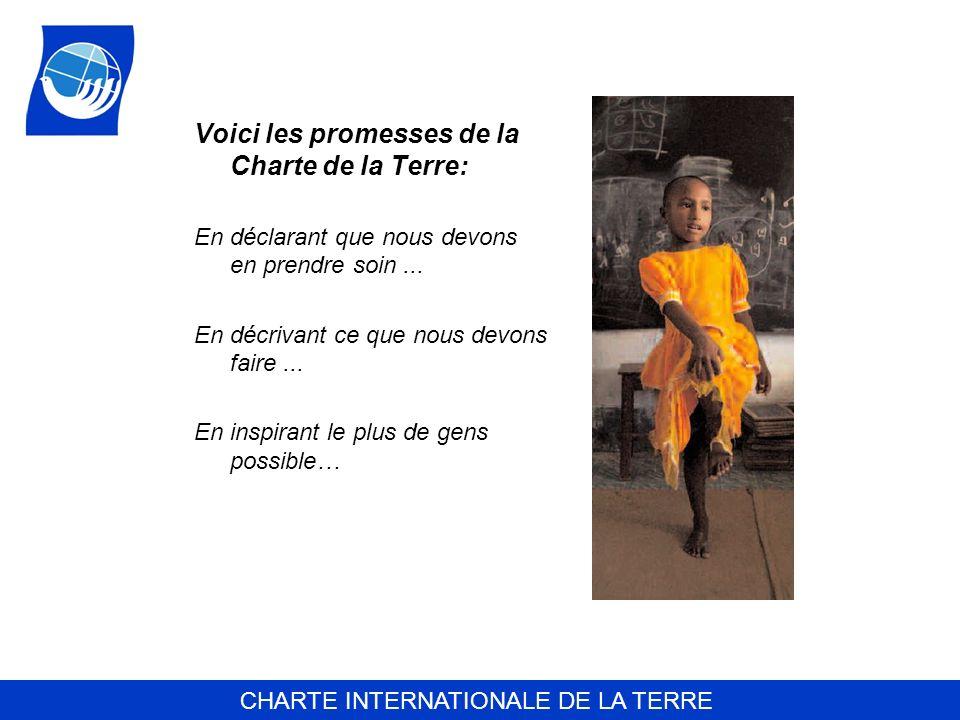 CHARTE INTERNATIONALE DE LA TERRE Voici les promesses de la Charte de la Terre: En déclarant que nous devons en prendre soin... En décrivant ce que no
