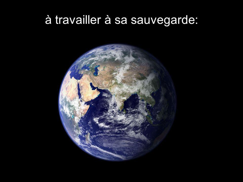 CHARTE INTERNATIONALE DE LA TERRE à travailler à sa sauvegarde: