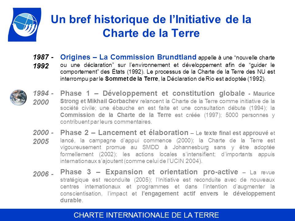 CHARTE INTERNATIONALE DE LA TERRE Un bref historique de lInitiative de la Charte de la Terre 1987 - 1992 Origines – La Commission Brundtland appelle à