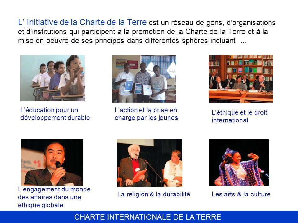 CHARTE INTERNATIONALE DE LA TERRE L Initiative de la Charte de la Terre est un réseau de gens, dorganisations et dinstitutions qui participent à la pr