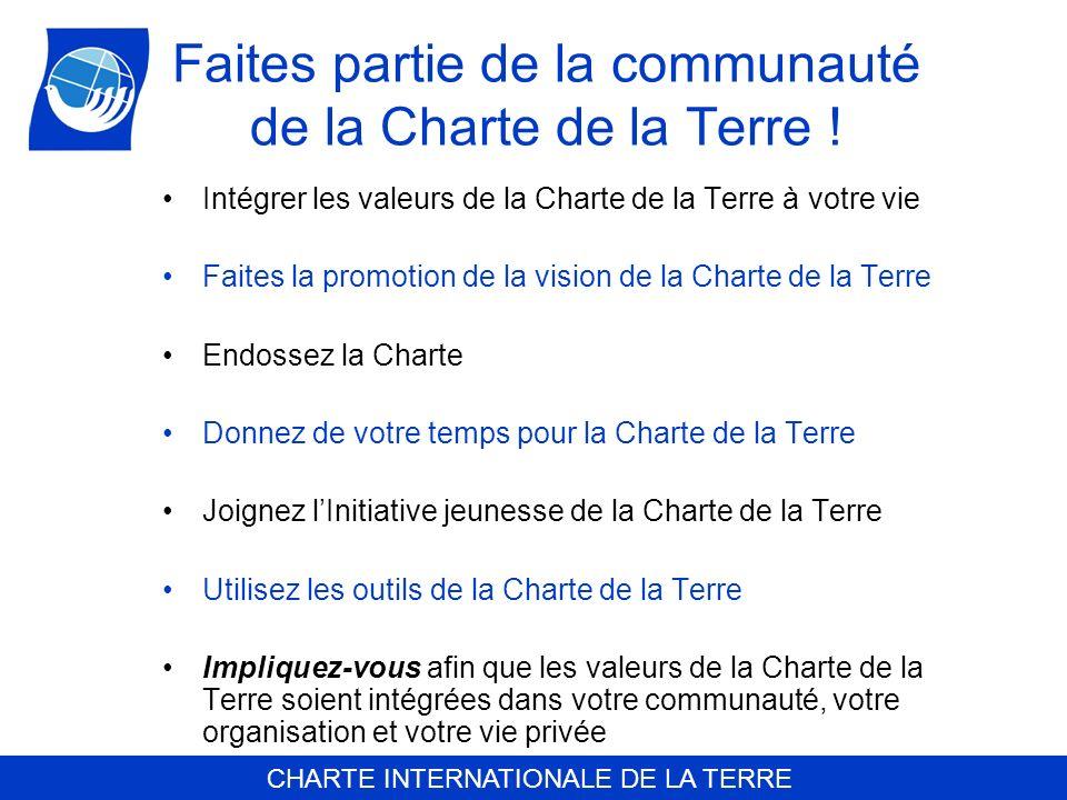 CHARTE INTERNATIONALE DE LA TERRE Faites partie de la communauté de la Charte de la Terre ! Intégrer les valeurs de la Charte de la Terre à votre vie