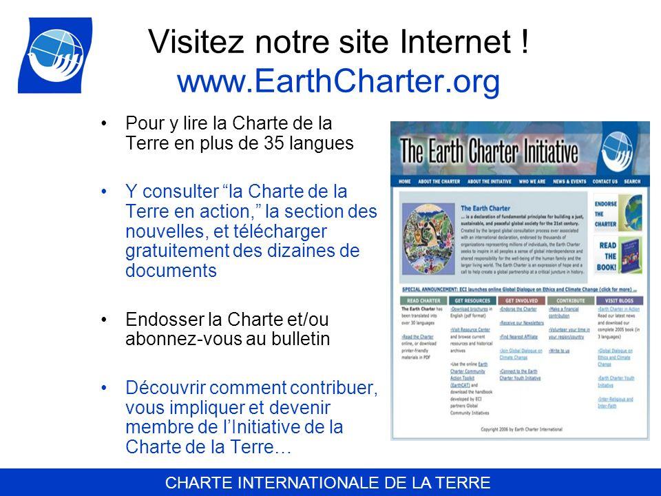 CHARTE INTERNATIONALE DE LA TERRE Visitez notre site Internet ! www.EarthCharter.org Pour y lire la Charte de la Terre en plus de 35 langues Y consult