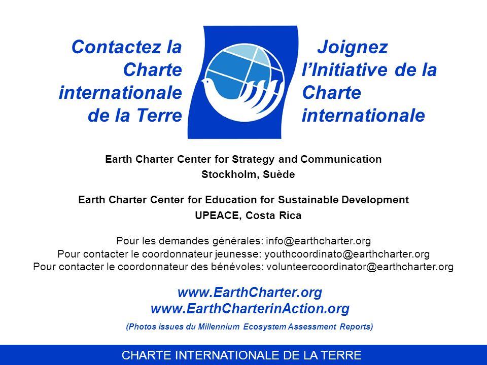 CHARTE INTERNATIONALE DE LA TERRE www.EarthCharter.org www.EarthCharterinAction.org (Photos issues du Millennium Ecosystem Assessment Reports) Contact