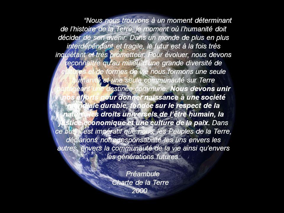 CHARTE INTERNATIONALE DE LA TERRE Nous nous trouvons à un moment déterminant de lhistoire de la Terre, le moment où lhumanité doit décider de son aven