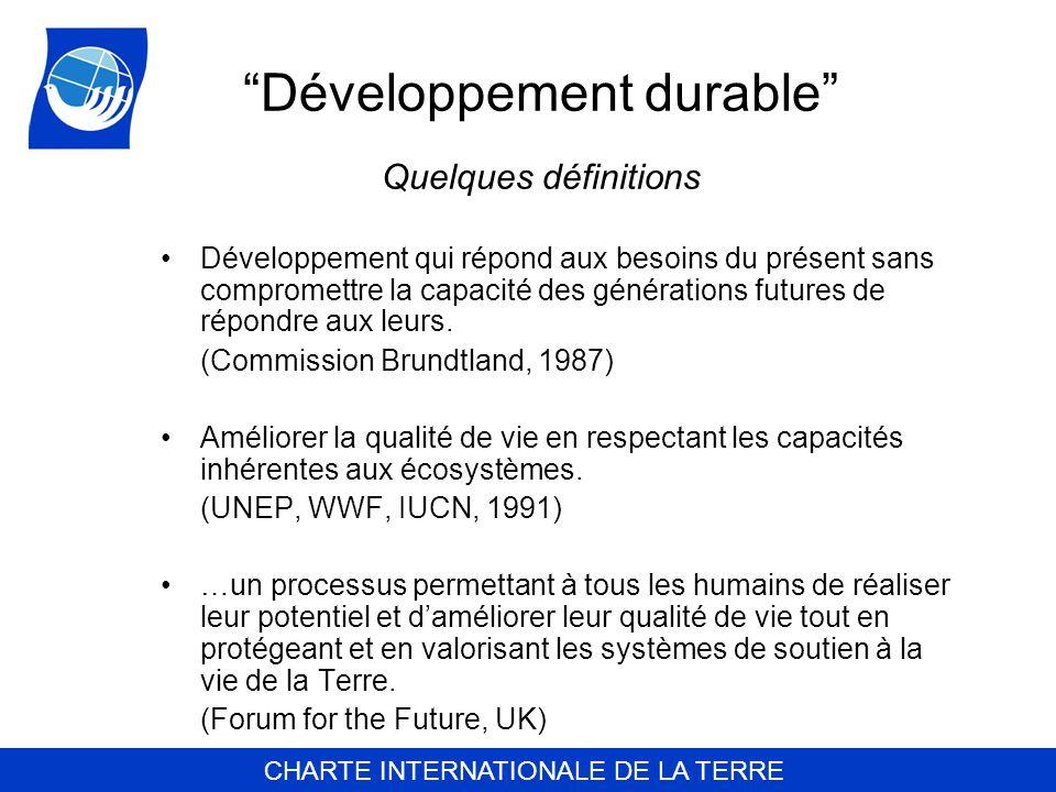 CHARTE INTERNATIONALE DE LA TERRE Développement durable Quelques définitions Développement qui répond aux besoins du présent sans compromettre la capa