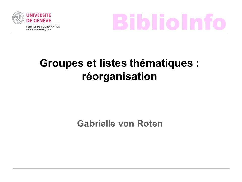 BiblioInfo Groupes et listes thématiques : réorganisation Gabrielle von Roten