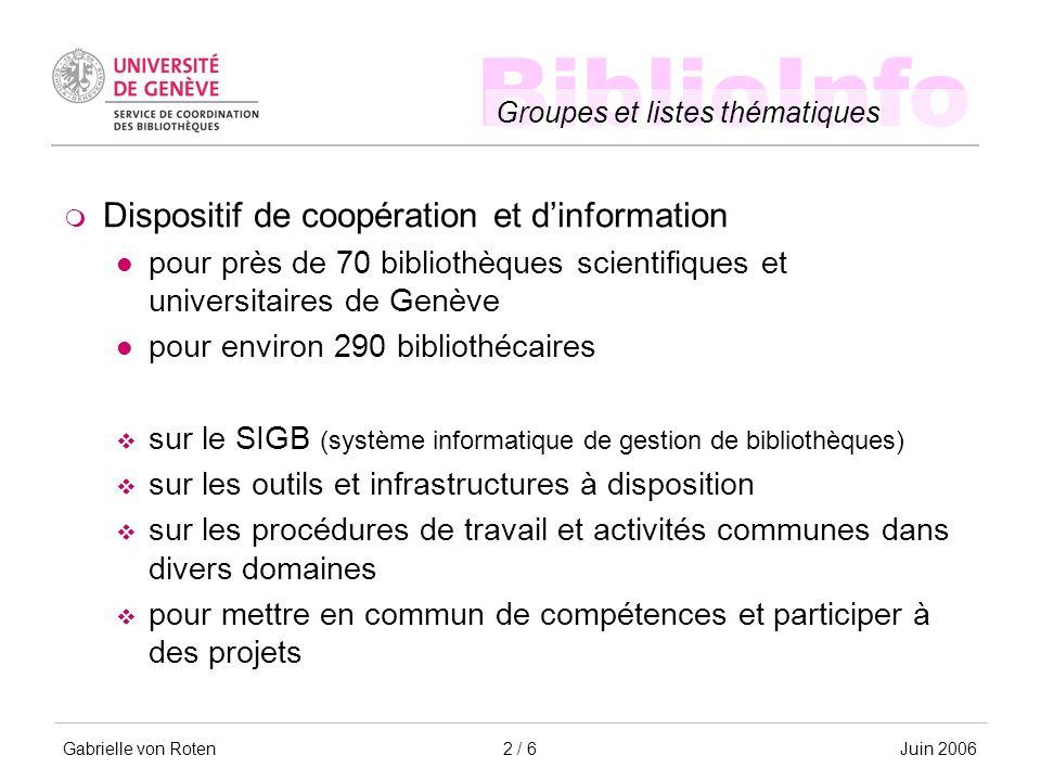 BiblioInfo Groupes et listes thématiques Gabrielle von RotenJuin 20062 / 6 Dispositif de coopération et dinformation pour près de 70 bibliothèques sci