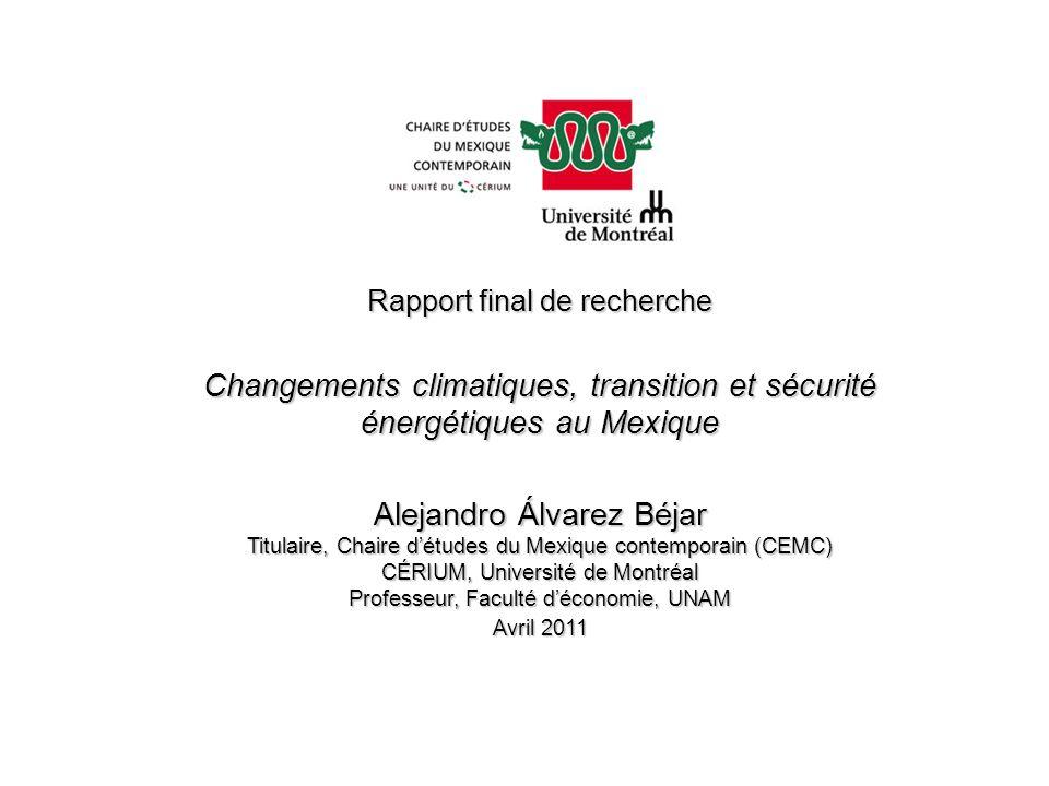 Rapport final de recherche Changements climatiques, transition et sécurité énergétiques au Mexique Alejandro Álvarez Béjar Titulaire, Chaire détudes d