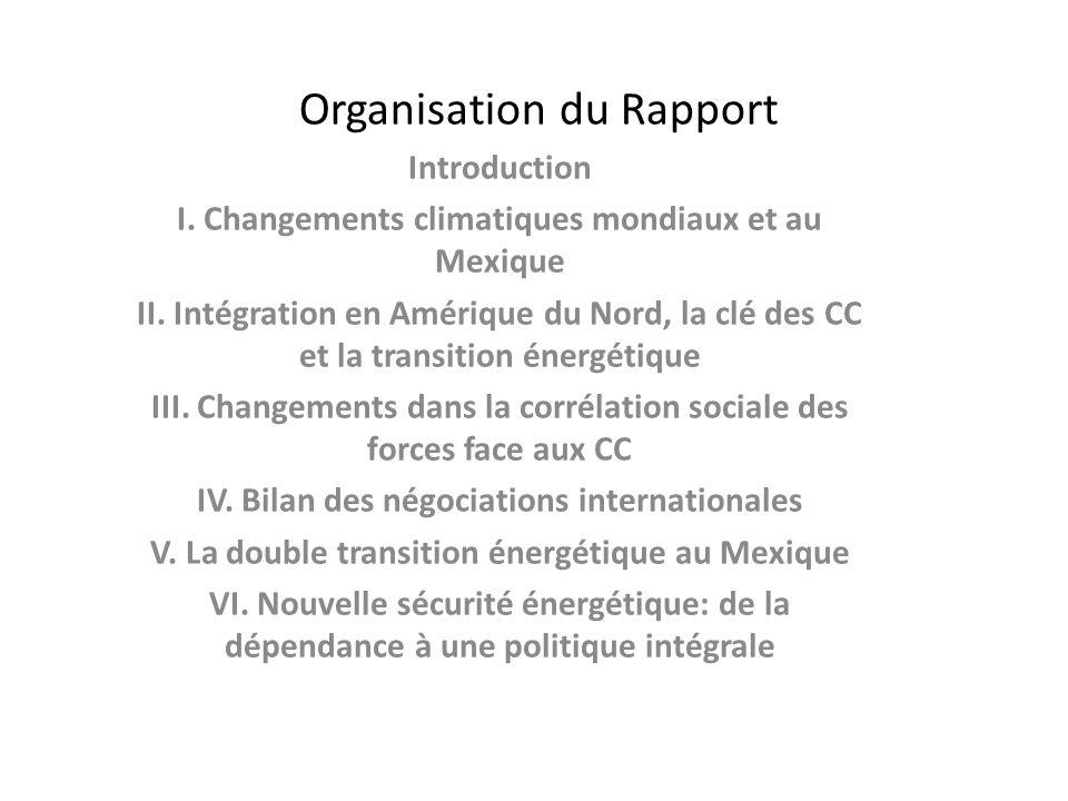 Organisation du Rapport Introduction I. Changements climatiques mondiaux et au Mexique II. Intégration en Amérique du Nord, la clé des CC et la transi