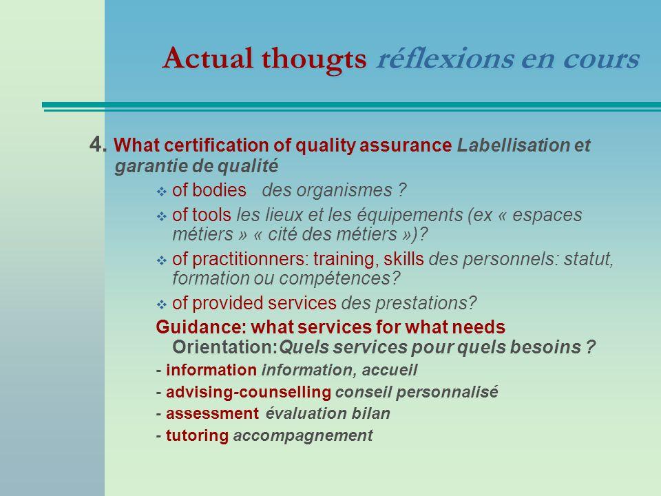 Actual thougts réflexions en cours 4. What certification of quality assurance Labellisation et garantie de qualité of bodies des organismes ? of tools
