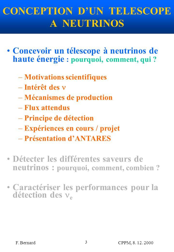 F. Bernard CPPM, 8. 12. 2000 3 CONCEPTION DUN TELESCOPE A NEUTRINOS Concevoir un télescope à neutrinos de haute énergie : pourquoi, comment, qui ? –Mo