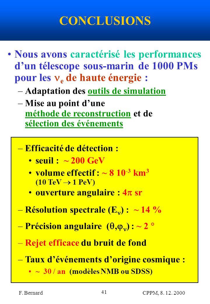 F. Bernard CPPM, 8. 12. 2000 41 CONCLUSIONS Nous avons caractérisé les performances dun télescope sous-marin de 1000 PMs pour les e de haute énergie :