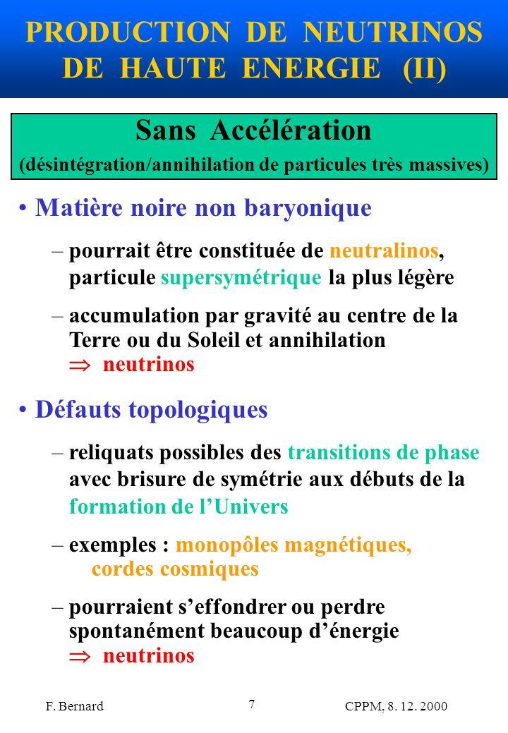 F. Bernard CPPM, 8. 12. 2000 7 PRODUCTION DE NEUTRINOS DE HAUTE ENERGIE (II) Sans Accélération (désintégration/annihilation de particules très massive