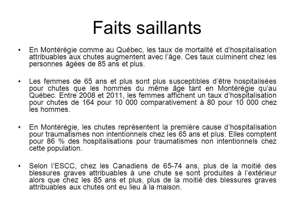 Faits saillants En Montérégie comme au Québec, les taux de mortalité et dhospitalisation attribuables aux chutes augmentent avec lâge. Ces taux culmin