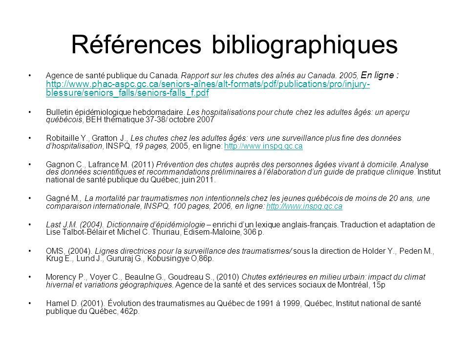 Références bibliographiques Agence de santé publique du Canada. Rapport sur les chutes des aînés au Canada. 2005, En ligne : http://www.phac-aspc.gc.c