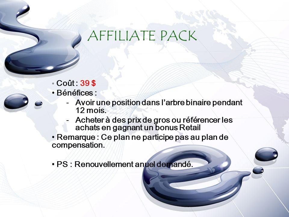 AFFILIATE PACK Coût : 39 $ Bénéfices : -Avoir une position dans larbre binaire pendant 12 mois.