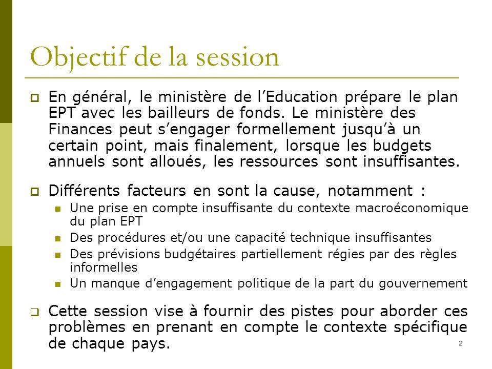 2 Objectif de la session En général, le ministère de lEducation prépare le plan EPT avec les bailleurs de fonds. Le ministère des Finances peut sengag