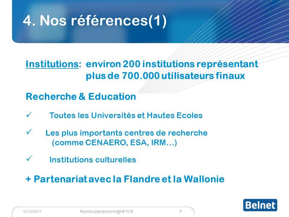 4. Nos références(1) Institutions: environ 200 institutions représentant plus de 700.000 utilisateurs finaux Recherche & Education Toutes les Universi