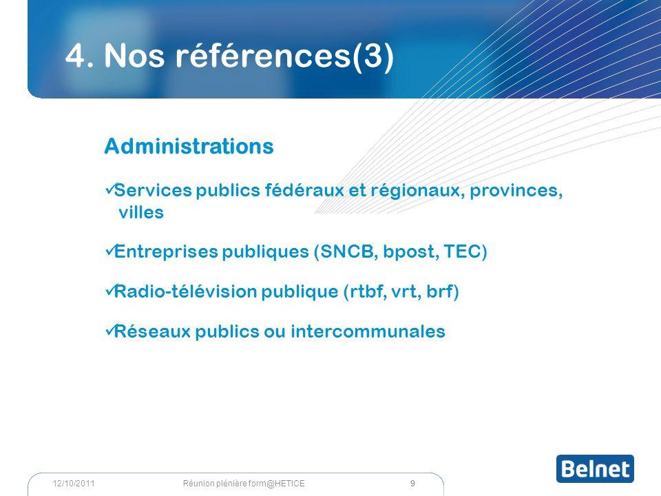 4. Nos références(3) Administrations Services publics fédéraux et régionaux, provinces, villes Entreprises publiques (SNCB, bpost, TEC) Radio-télévisi