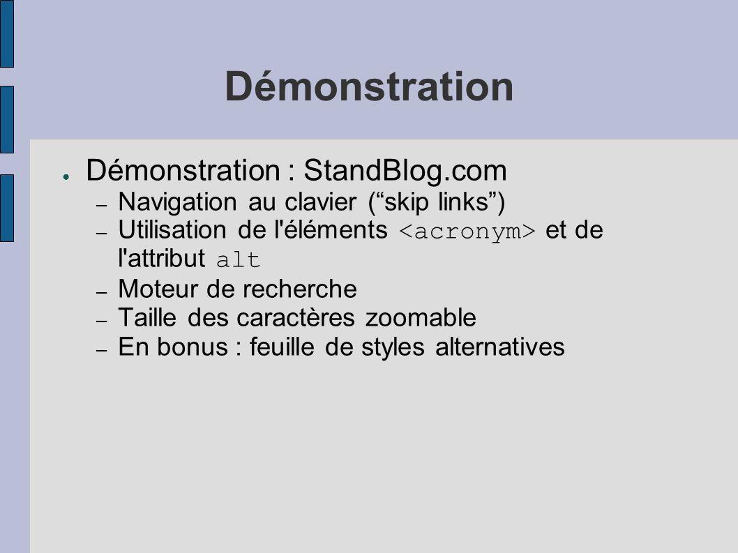 Démonstration Démonstration : StandBlog.com – Navigation au clavier (skip links) – Utilisation de l éléments et de l attribut alt – Moteur de recherche – Taille des caractères zoomable – En bonus : feuille de styles alternatives