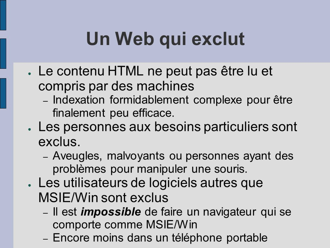Un Web qui exclut Le contenu HTML ne peut pas être lu et compris par des machines – Indexation formidablement complexe pour être finalement peu efficace.