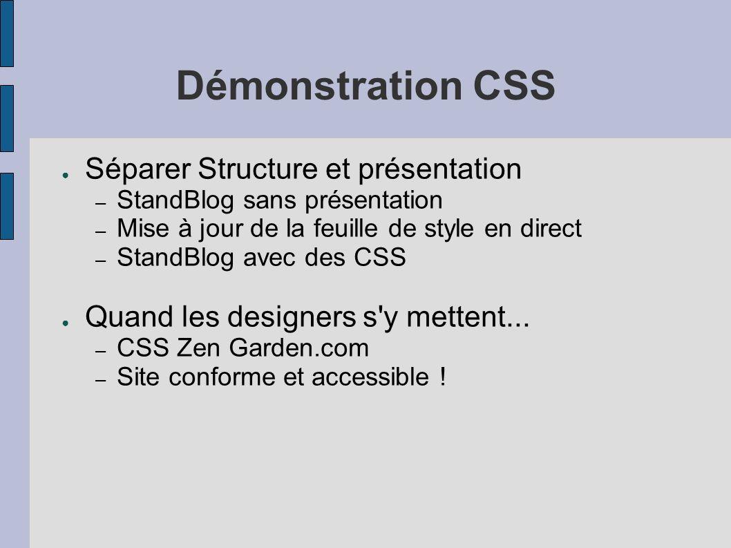 Démonstration CSS Séparer Structure et présentation – StandBlog sans présentation – Mise à jour de la feuille de style en direct – StandBlog avec des CSS Quand les designers s y mettent...