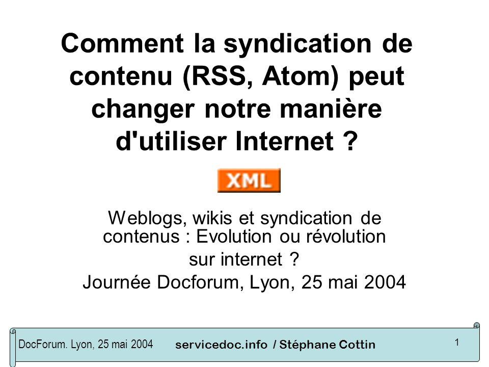 DocForum. Lyon, 25 mai 2004servicedoc.info / Stéphane Cottin 1 Comment la syndication de contenu (RSS, Atom) peut changer notre manière d'utiliser Int
