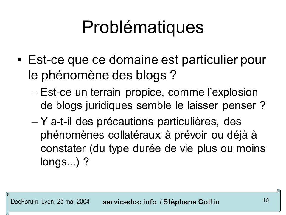 DocForum. Lyon, 25 mai 2004servicedoc.info / Stéphane Cottin 10 Problématiques Est-ce que ce domaine est particulier pour le phénomène des blogs ? –Es