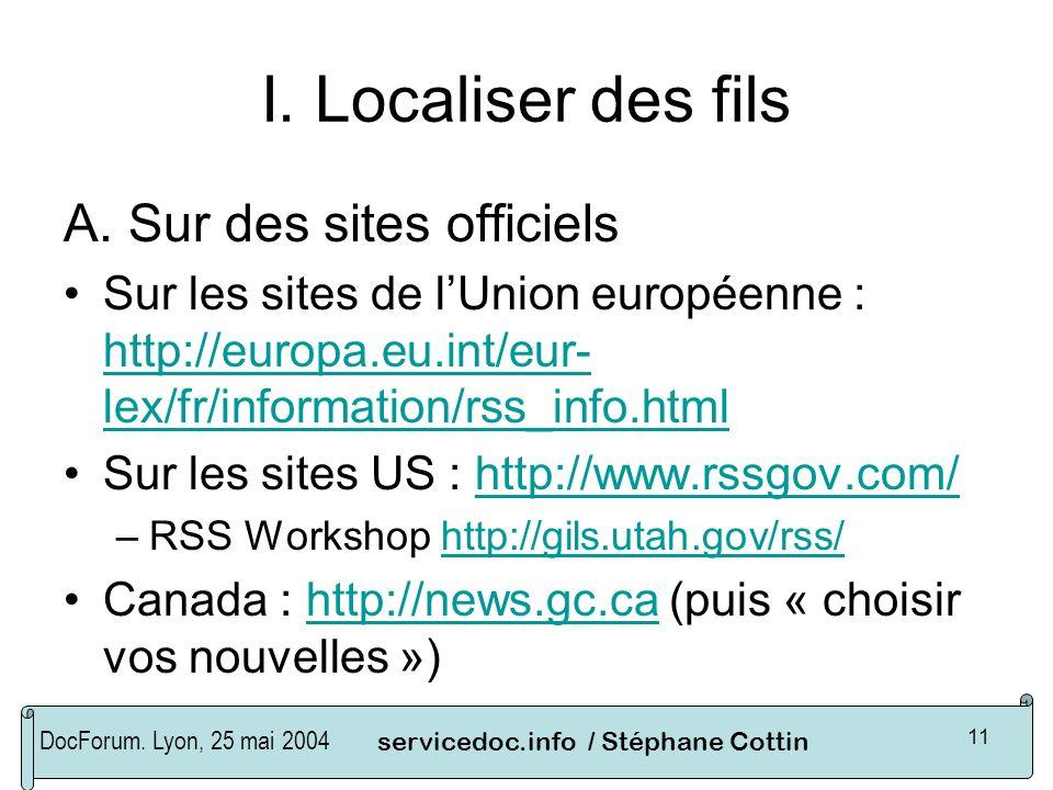 DocForum. Lyon, 25 mai 2004servicedoc.info / Stéphane Cottin 11 I. Localiser des fils A. Sur des sites officiels Sur les sites de lUnion européenne :