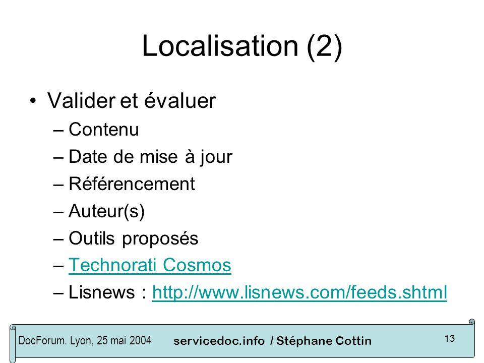 DocForum. Lyon, 25 mai 2004servicedoc.info / Stéphane Cottin 13 Localisation (2) Valider et évaluer –Contenu –Date de mise à jour –Référencement –Aute
