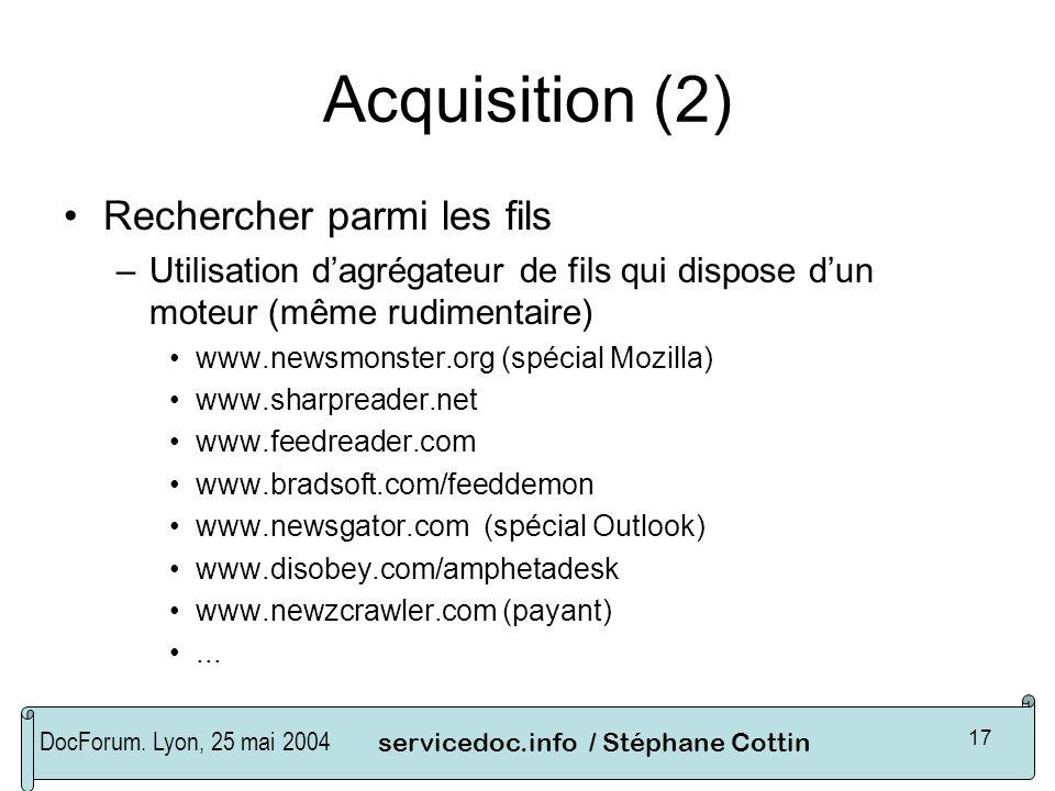 DocForum. Lyon, 25 mai 2004servicedoc.info / Stéphane Cottin 17 Acquisition (2) Rechercher parmi les fils –Utilisation dagrégateur de fils qui dispose