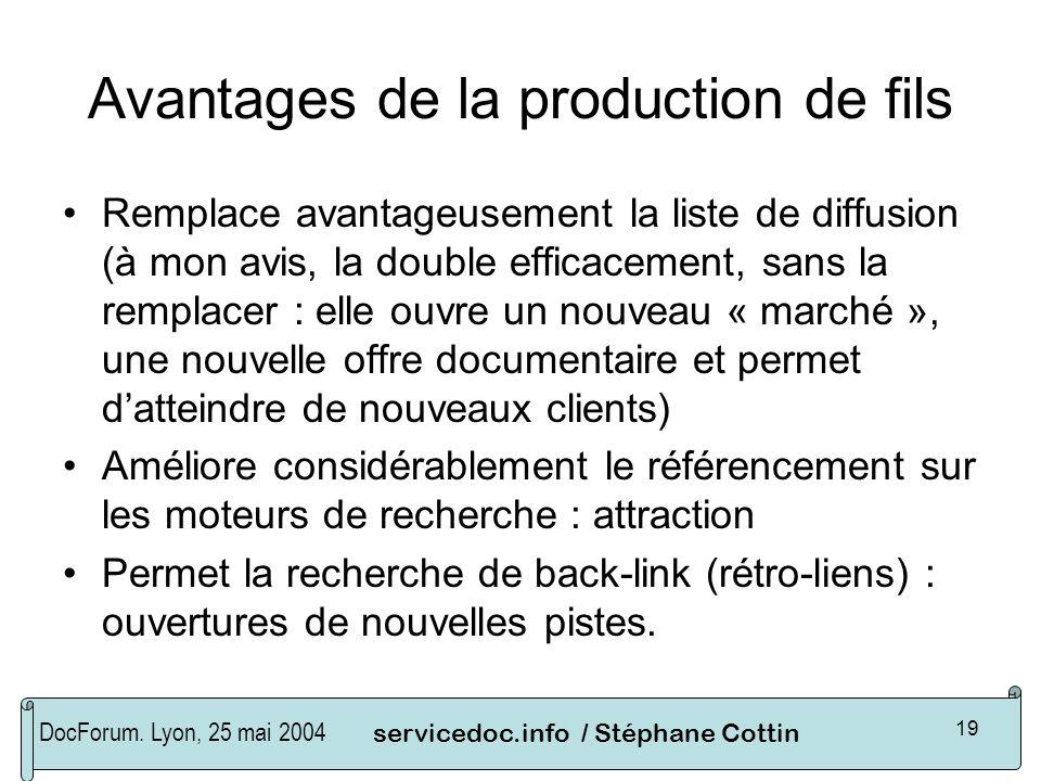 DocForum. Lyon, 25 mai 2004servicedoc.info / Stéphane Cottin 19 Avantages de la production de fils Remplace avantageusement la liste de diffusion (à m