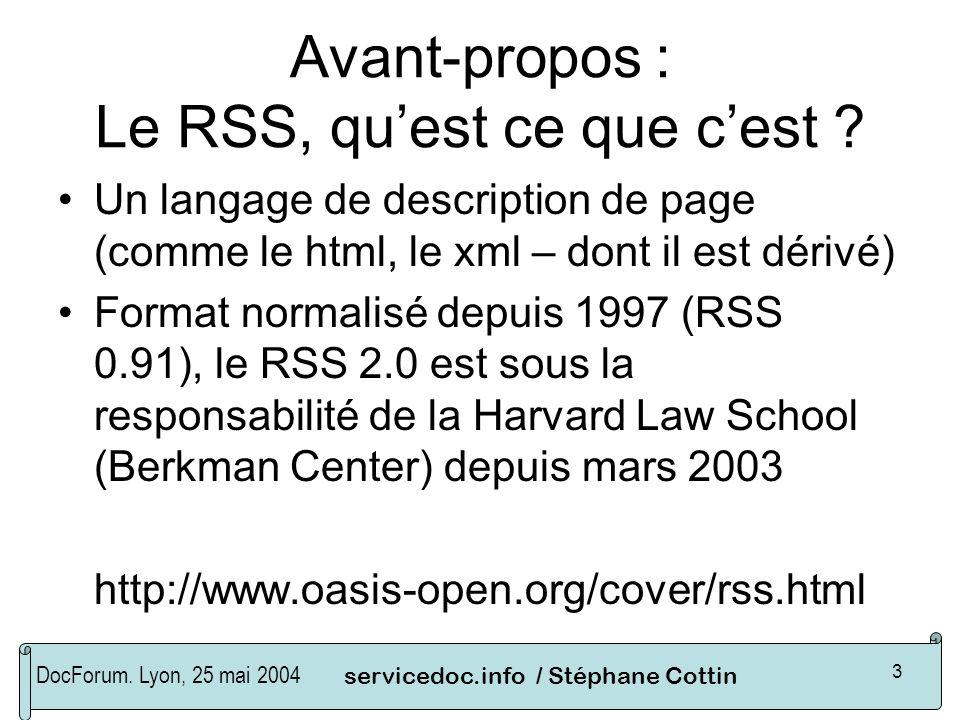 DocForum. Lyon, 25 mai 2004servicedoc.info / Stéphane Cottin 3 Avant-propos : Le RSS, quest ce que cest ? Un langage de description de page (comme le