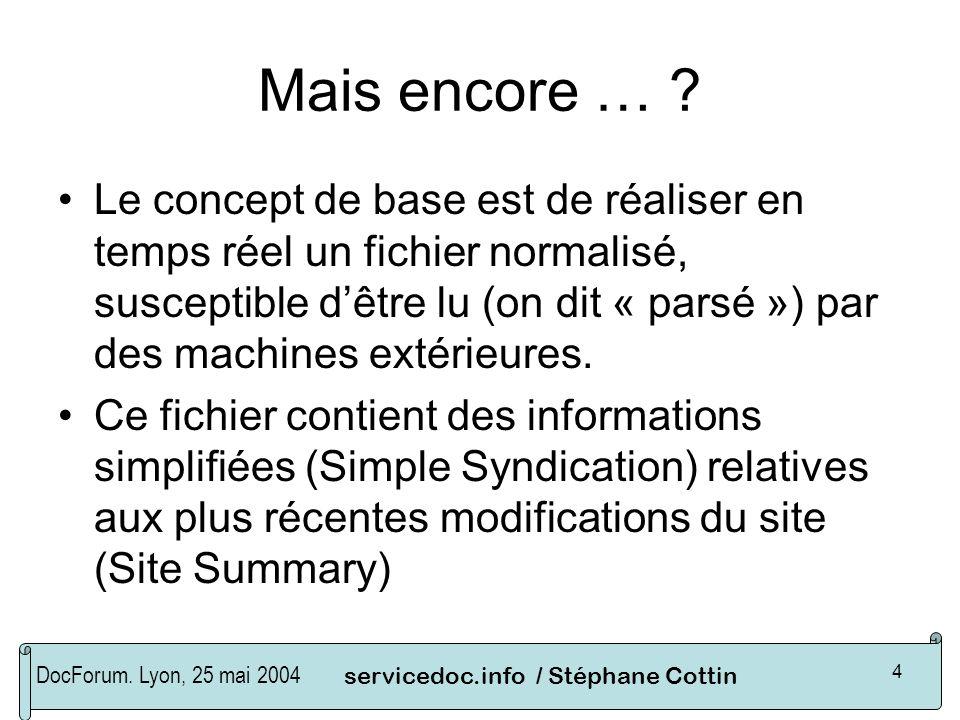 DocForum. Lyon, 25 mai 2004servicedoc.info / Stéphane Cottin 4 Mais encore … ? Le concept de base est de réaliser en temps réel un fichier normalisé,