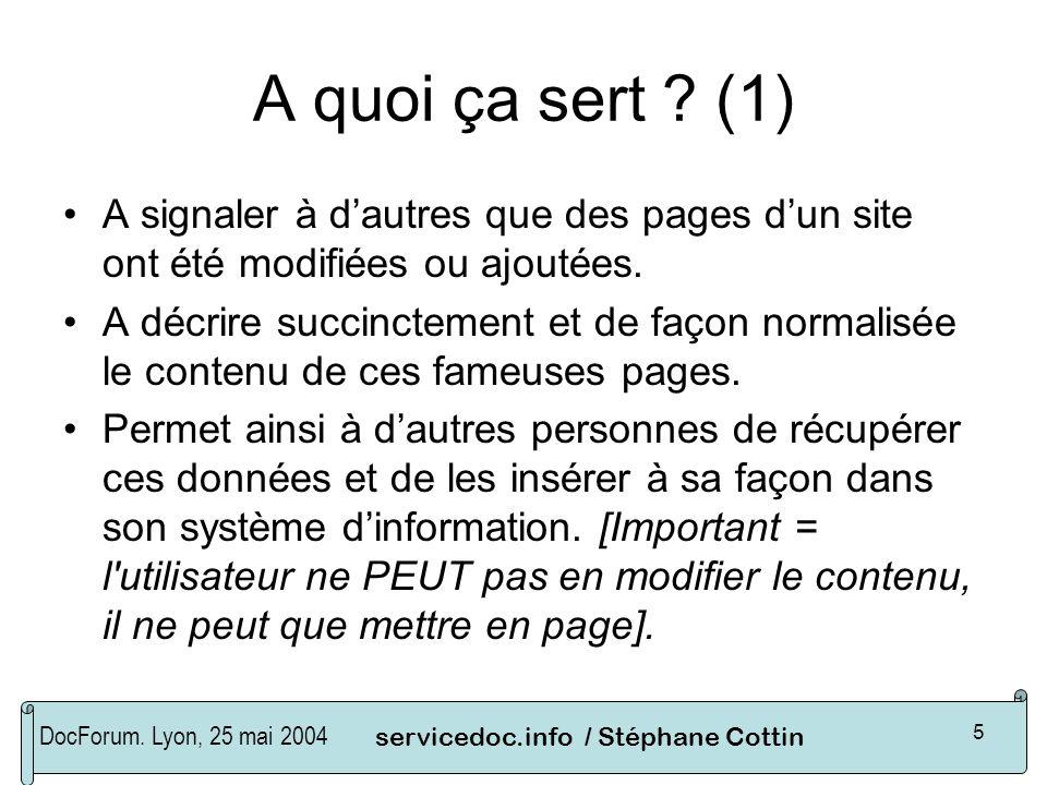 DocForum. Lyon, 25 mai 2004servicedoc.info / Stéphane Cottin 5 A quoi ça sert ? (1) A signaler à dautres que des pages dun site ont été modifiées ou a