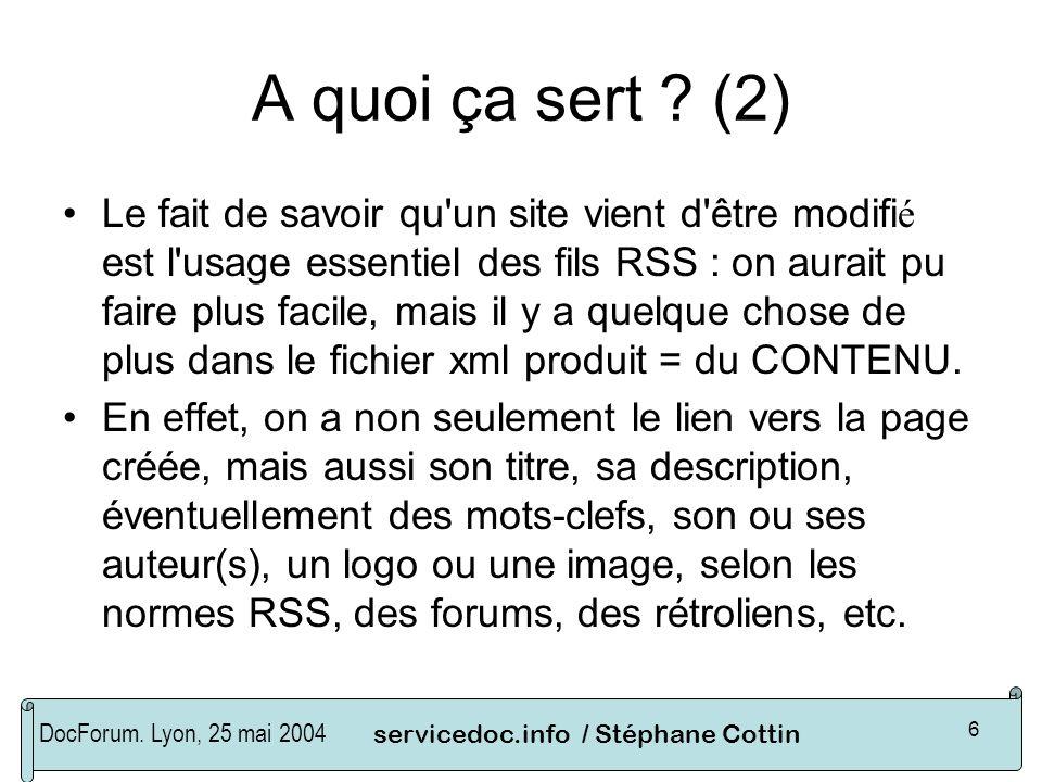 DocForum. Lyon, 25 mai 2004servicedoc.info / Stéphane Cottin 6 A quoi ça sert ? (2) Le fait de savoir qu'un site vient d'être modifi é est l'usage ess